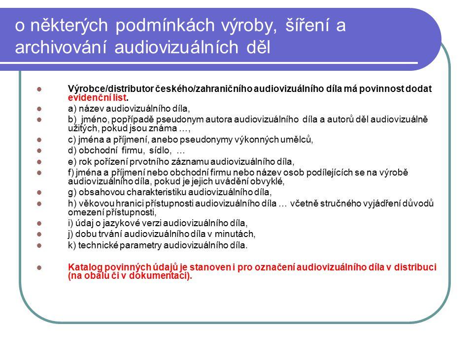 21 o některých podmínkách výroby, šíření a archivování audiovizuálních děl Výrobce/distributor českého/zahraničního audiovizuálního díla má povinnost