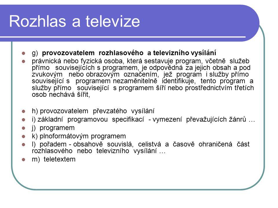 26 Rozhlas a televize g) provozovatelem rozhlasového a televizního vysílání právnická nebo fyzická osoba, která sestavuje program, včetně služeb přímo
