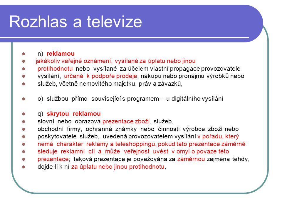 27 Rozhlas a televize n) reklamou jakékoliv veřejné oznámení, vysílané za úplatu nebo jinou protihodnotu nebo vysílané za účelem vlastní propagace pro