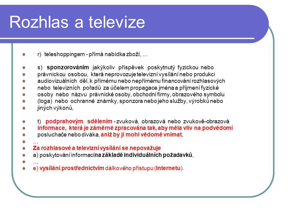 28 Rozhlas a televize r) teleshoppingem - přímá nabídka zboží, … s) sponzorováním jakýkoliv příspěvek poskytnutý fyzickou nebo právnickou osobou, kter