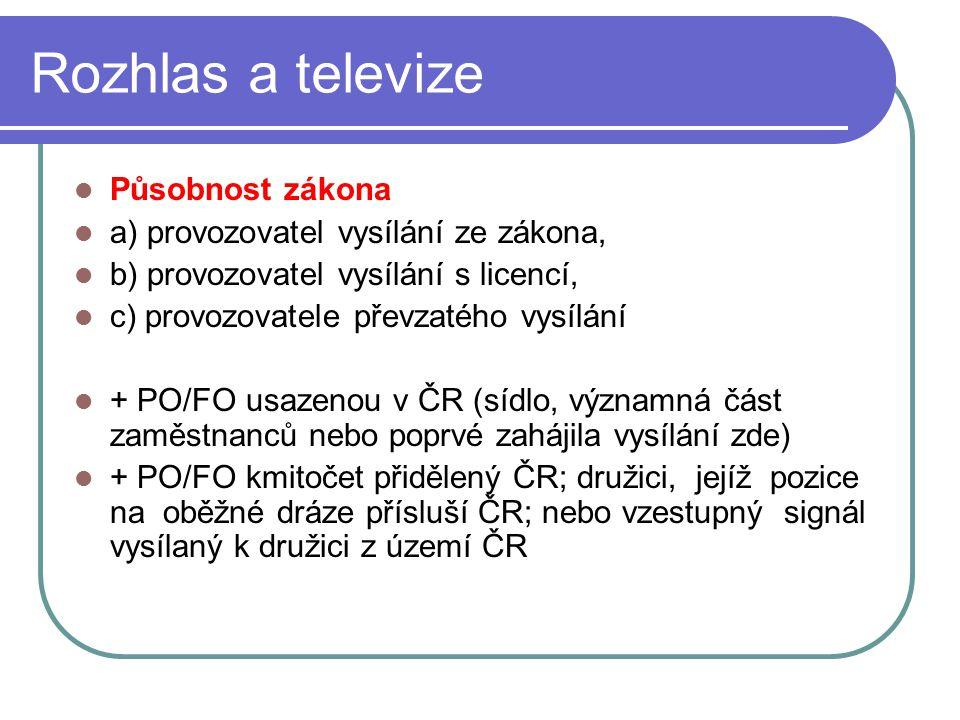 29 Rozhlas a televize Působnost zákona a) provozovatel vysílání ze zákona, b) provozovatel vysílání s licencí, c) provozovatele převzatého vysílání +