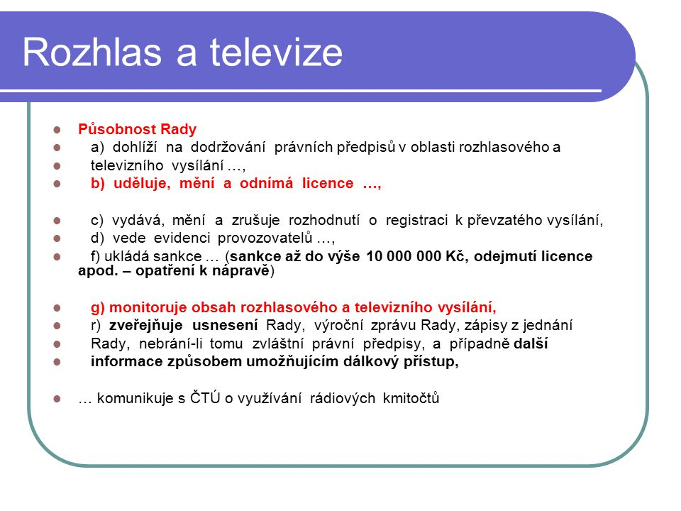 31 Rozhlas a televize Působnost Rady a) dohlíží na dodržování právních předpisů v oblasti rozhlasového a televizního vysílání …, b) uděluje, mění a od