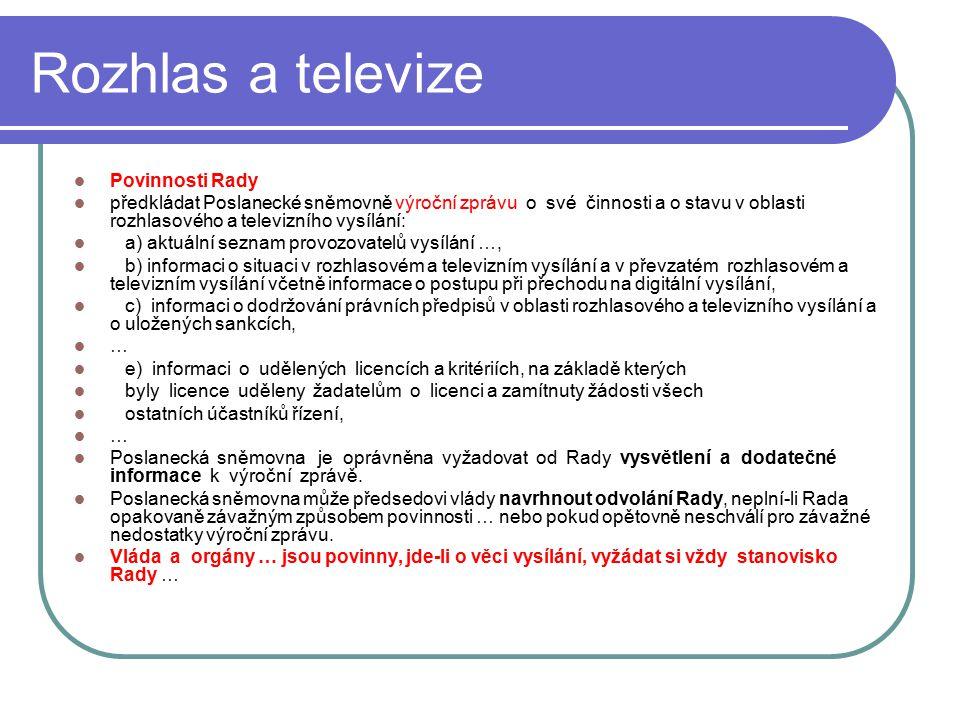 32 Rozhlas a televize Povinnosti Rady předkládat Poslanecké sněmovně výroční zprávu o své činnosti a o stavu v oblasti rozhlasového a televizního vysí