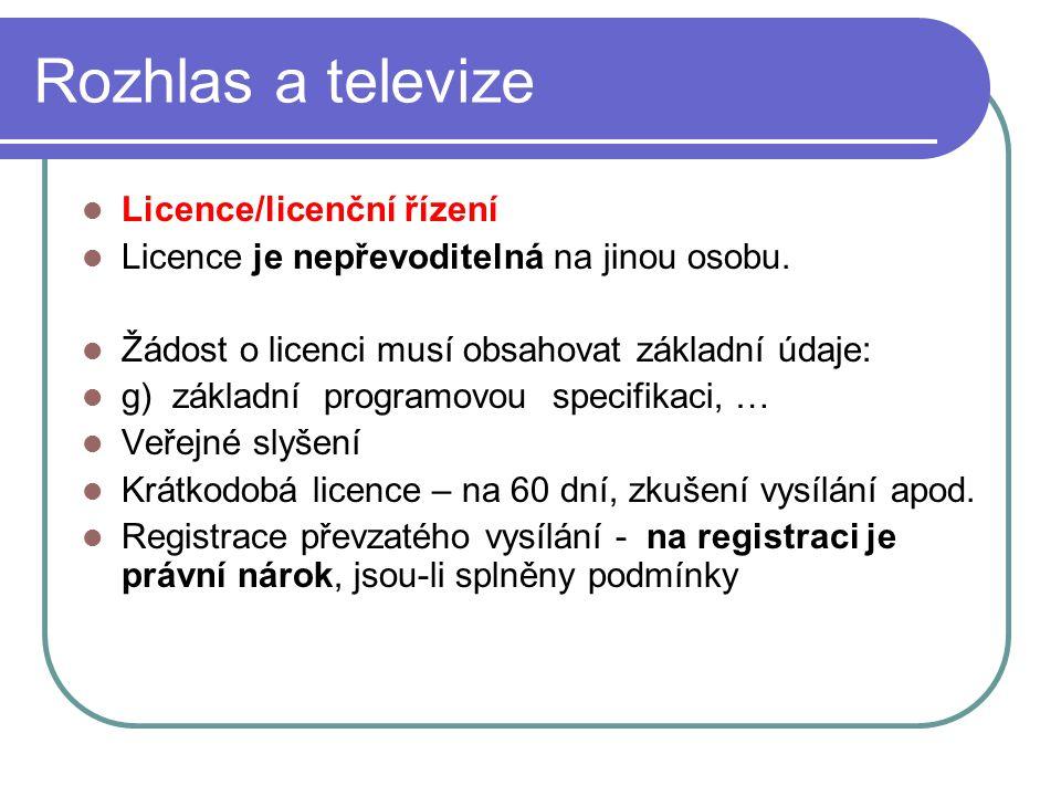 35 Rozhlas a televize Licence/licenční řízení Licence je nepřevoditelná na jinou osobu. Žádost o licenci musí obsahovat základní údaje: g) základní pr