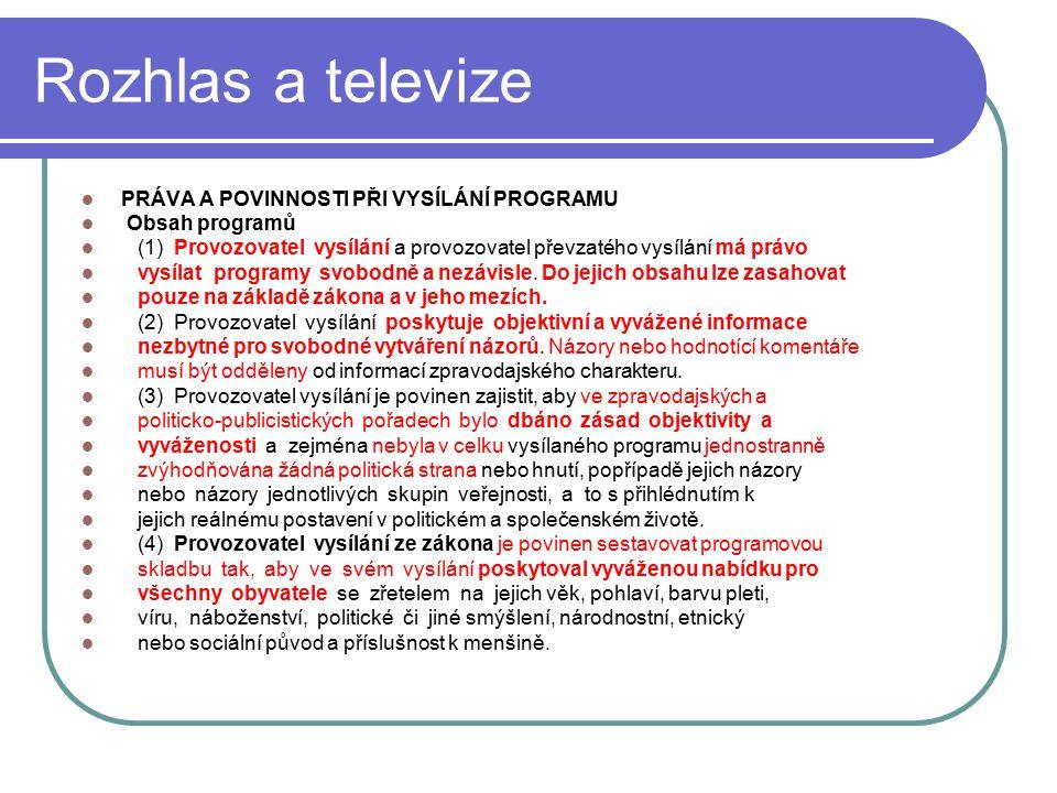 37 Rozhlas a televize PRÁVA A POVINNOSTI PŘI VYSÍLÁNÍ PROGRAMU Obsah programů (1) Provozovatel vysílání a provozovatel převzatého vysílání má právo vy