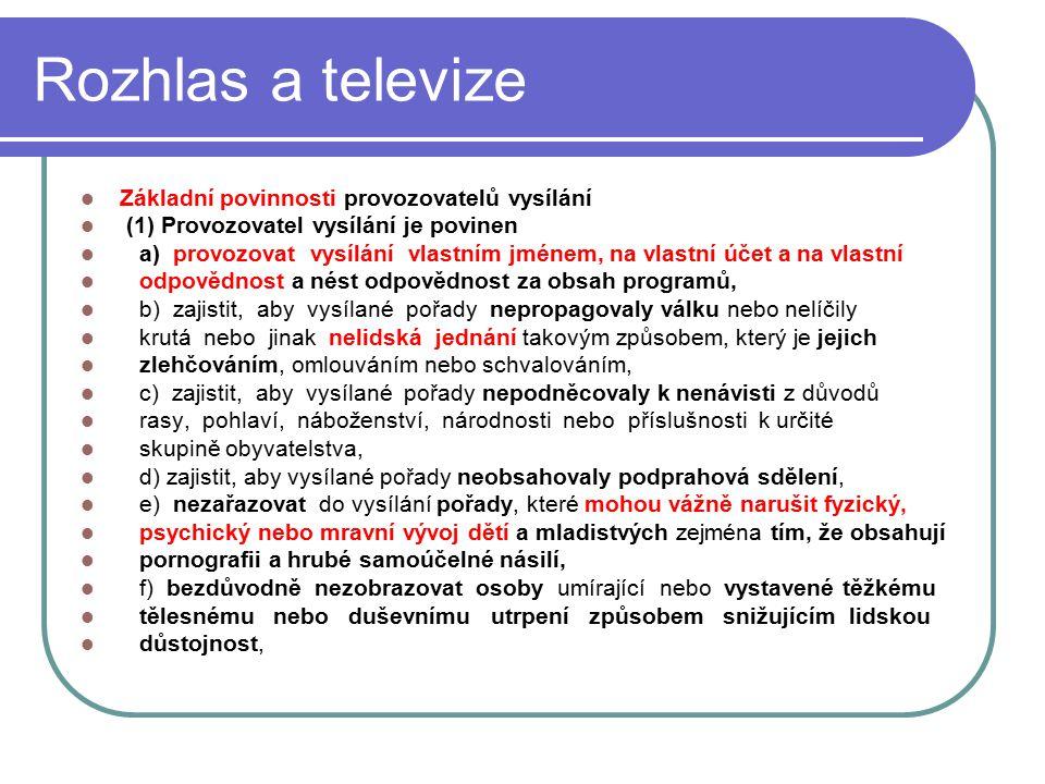 38 Rozhlas a televize Základní povinnosti provozovatelů vysílání (1) Provozovatel vysílání je povinen a) provozovat vysílání vlastním jménem, na vlast