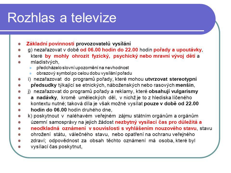 39 Rozhlas a televize Základní povinnosti provozovatelů vysílání g) nezařazovat v době od 06.00 hodin do 22.00 hodin pořady a upoutávky, které by mohl