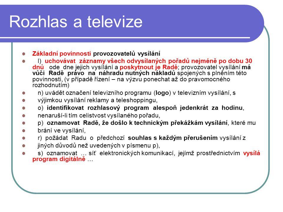 40 Rozhlas a televize Základní povinnosti provozovatelů vysílání l) uchovávat záznamy všech odvysílaných pořadů nejméně po dobu 30 dnů ode dne jejich