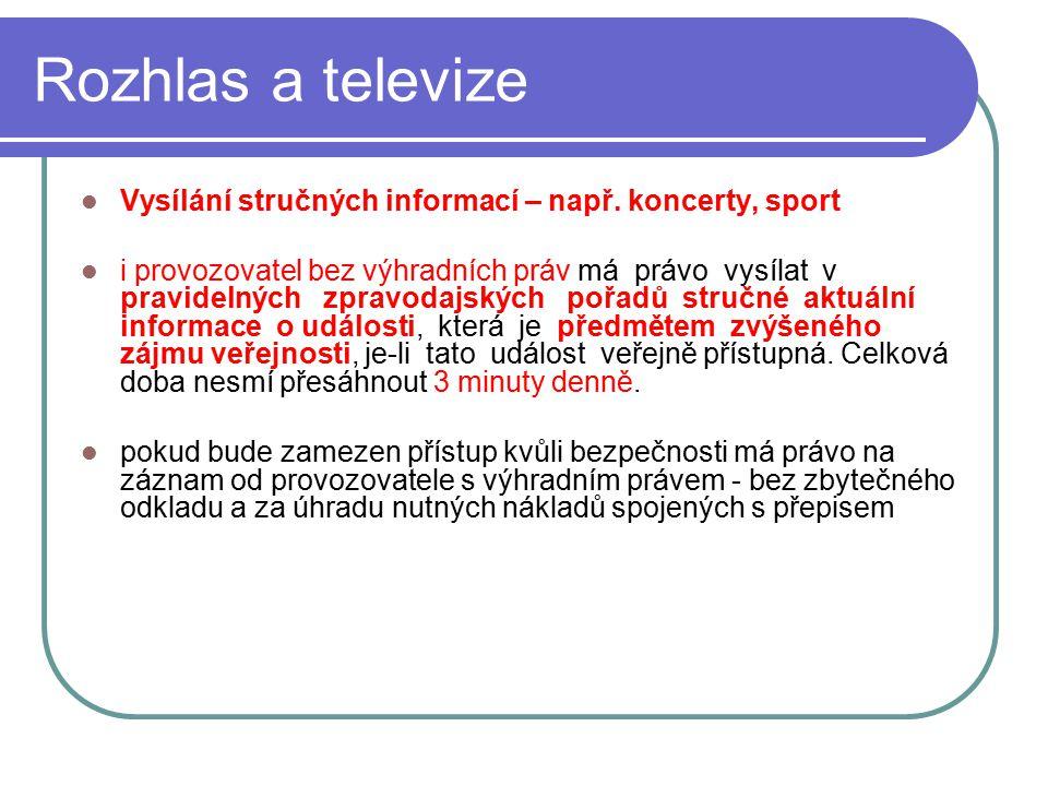 42 Rozhlas a televize Vysílání stručných informací – např. koncerty, sport i provozovatel bez výhradních práv má právo vysílat v pravidelných zpravoda