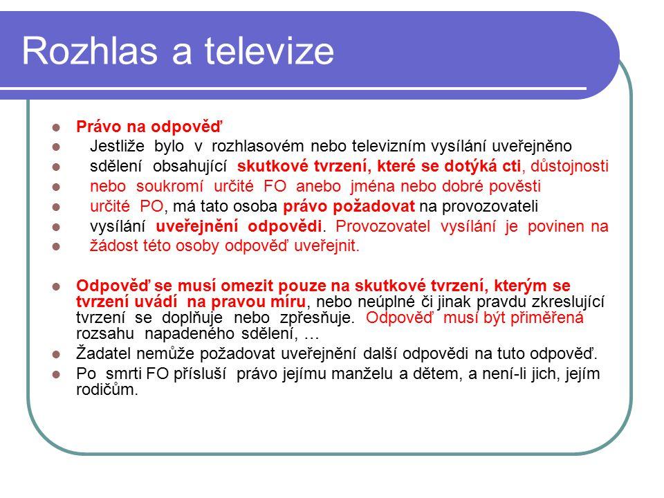 43 Rozhlas a televize Právo na odpověď Jestliže bylo v rozhlasovém nebo televizním vysílání uveřejněno sdělení obsahující skutkové tvrzení, které se d
