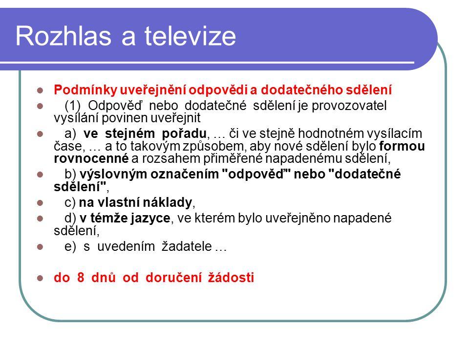 45 Rozhlas a televize Podmínky uveřejnění odpovědi a dodatečného sdělení (1) Odpověď nebo dodatečné sdělení je provozovatel vysílání povinen uveřejnit