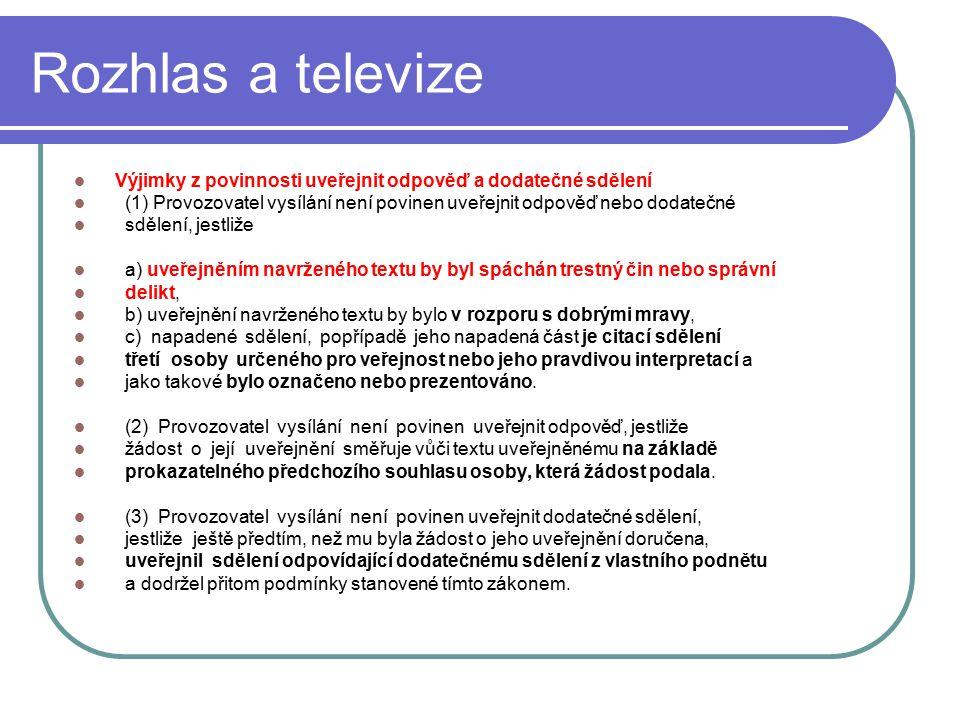 46 Rozhlas a televize Výjimky z povinnosti uveřejnit odpověď a dodatečné sdělení (1) Provozovatel vysílání není povinen uveřejnit odpověď nebo dodateč