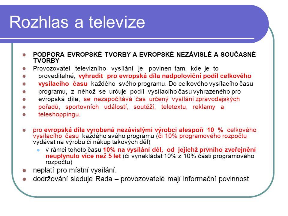 48 Rozhlas a televize PODPORA EVROPSKÉ TVORBY A EVROPSKÉ NEZÁVISLÉ A SOUČASNÉ TVORBY Provozovatel televizního vysílání je povinen tam, kde je to prove