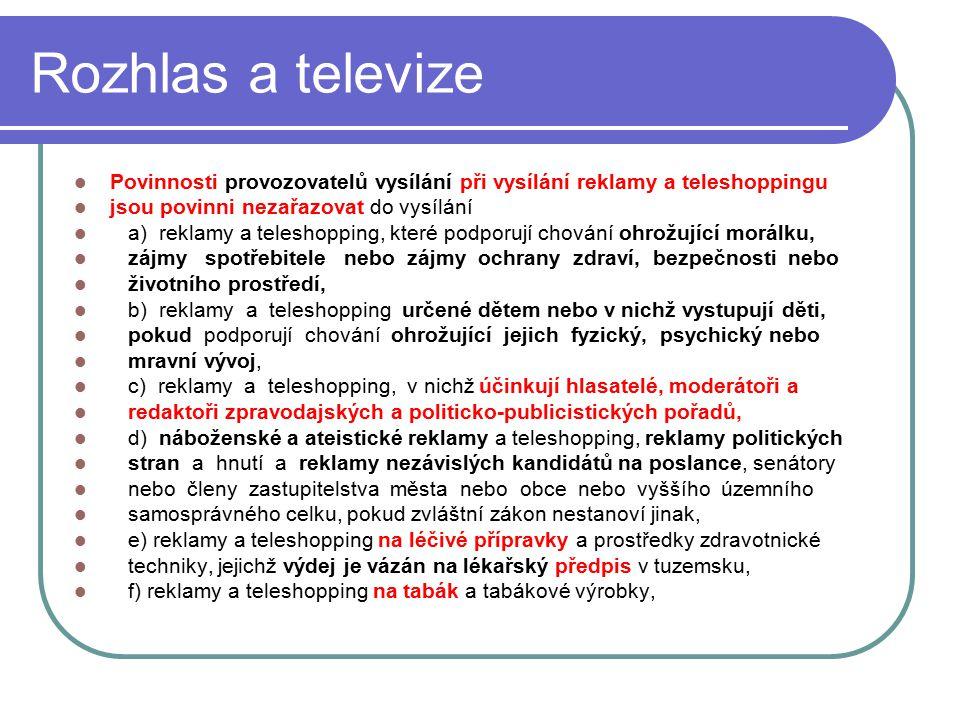 49 Rozhlas a televize Povinnosti provozovatelů vysílání při vysílání reklamy a teleshoppingu jsou povinni nezařazovat do vysílání a) reklamy a telesho