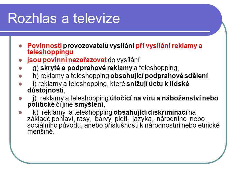 50 Rozhlas a televize Povinnosti provozovatelů vysílání při vysílání reklamy a teleshoppingu jsou povinni nezařazovat do vysílání g) skryté a podpraho
