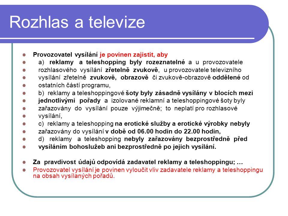 52 Rozhlas a televize Provozovatel vysílání je povinen zajistit, aby a) reklamy a teleshopping byly rozeznatelné a u provozovatele rozhlasového vysílá