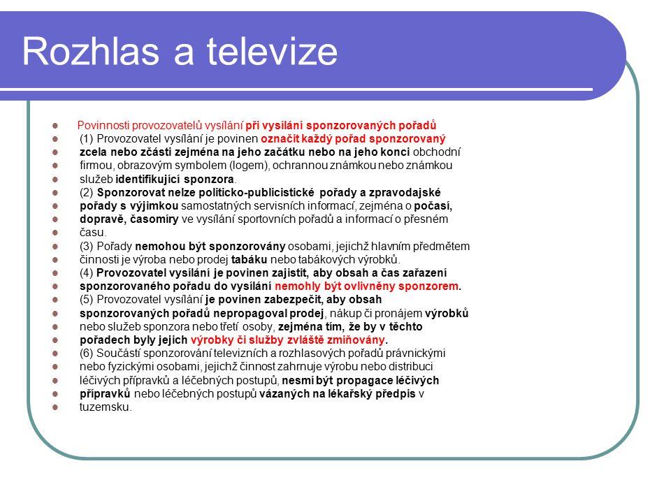 58 Rozhlas a televize Povinnosti provozovatelů vysílání při vysílání sponzorovaných pořadů (1) Provozovatel vysílání je povinen označit každý pořad sp