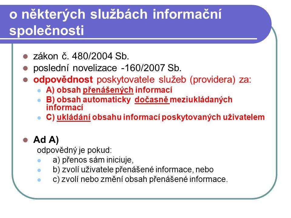 63 o některých službách informační společnosti zákon č. 480/2004 Sb. poslední novelizace -160/2007 Sb. odpovědnost poskytovatele služeb (providera) za