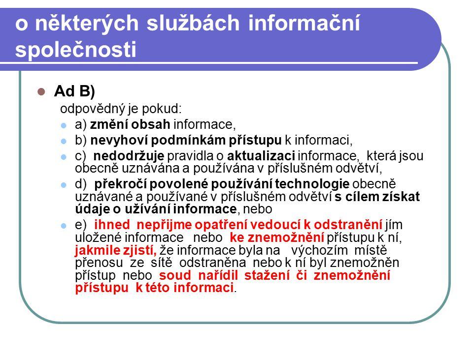 64 o některých službách informační společnosti Ad B) odpovědný je pokud: a) změní obsah informace, b) nevyhoví podmínkám přístupu k informaci, c) nedo