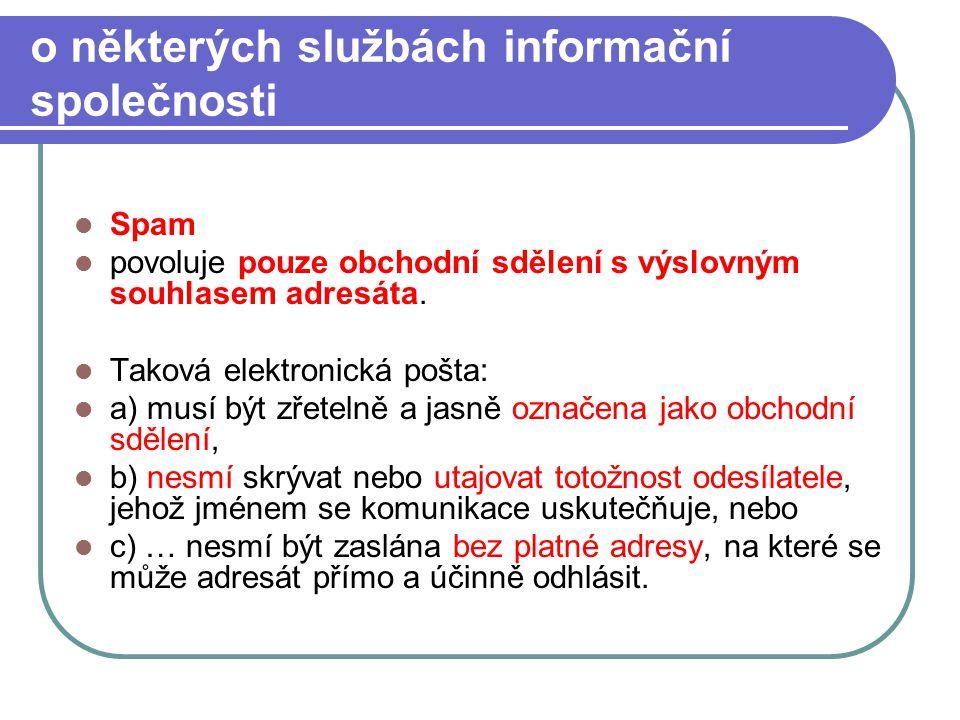 66 o některých službách informační společnosti Spam povoluje pouze obchodní sdělení s výslovným souhlasem adresáta. Taková elektronická pošta: a) musí