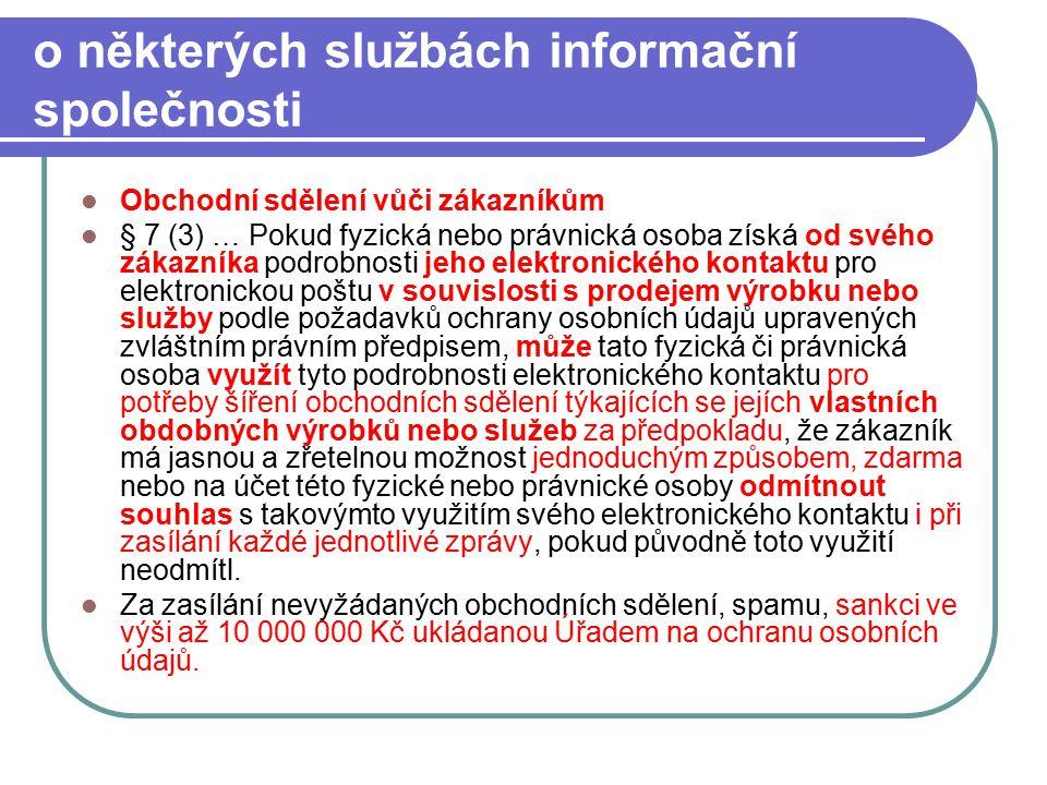 67 o některých službách informační společnosti Obchodní sdělení vůči zákazníkům § 7 (3) … Pokud fyzická nebo právnická osoba získá od svého zákazníka