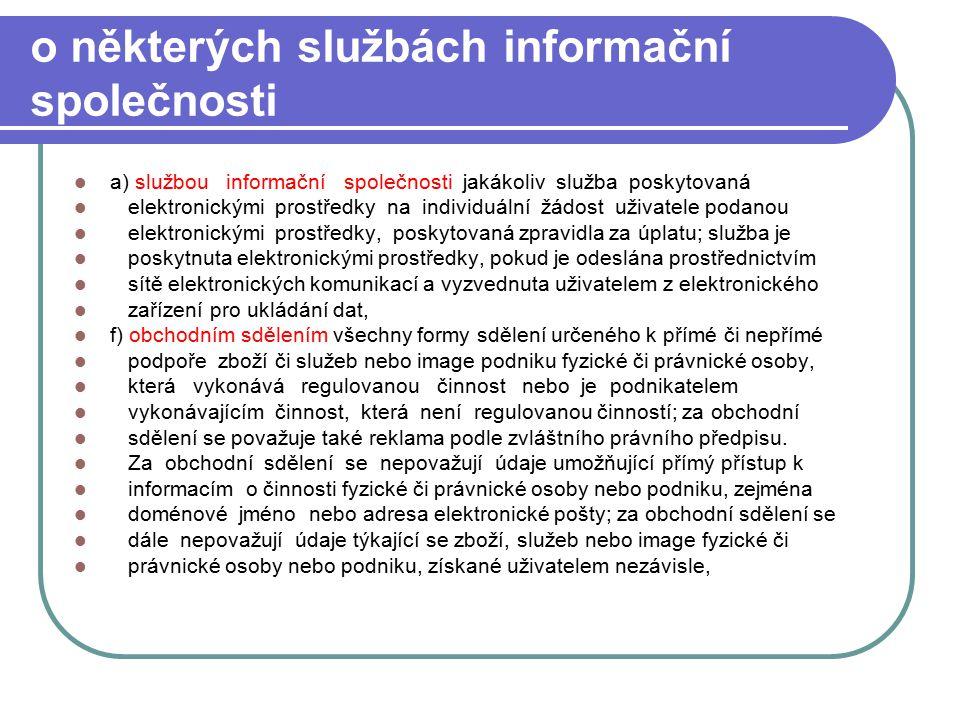 68 o některých službách informační společnosti a) službou informační společnosti jakákoliv služba poskytovaná elektronickými prostředky na individuáln