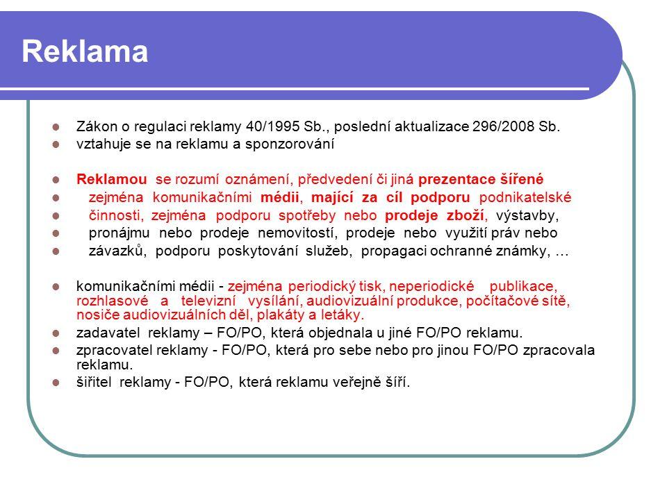 69 Reklama Zákon o regulaci reklamy 40/1995 Sb., poslední aktualizace 296/2008 Sb. vztahuje se na reklamu a sponzorování Reklamou se rozumí oznámení,