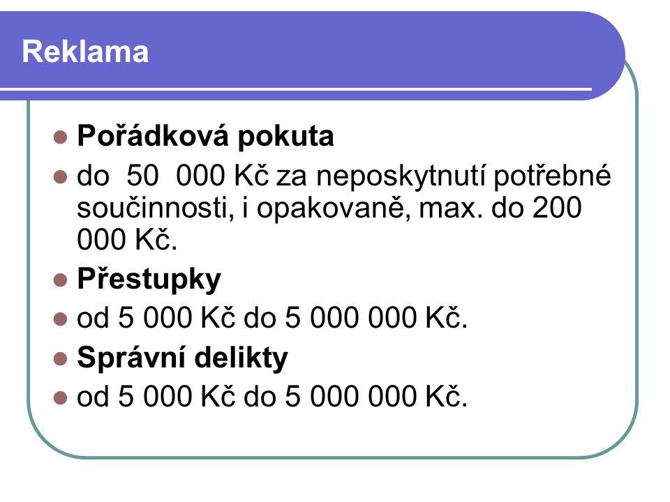 80 Reklama Pořádková pokuta do 50 000 Kč za neposkytnutí potřebné součinnosti, i opakovaně, max. do 200 000 Kč. Přestupky od 5 000 Kč do 5 000 000 Kč.