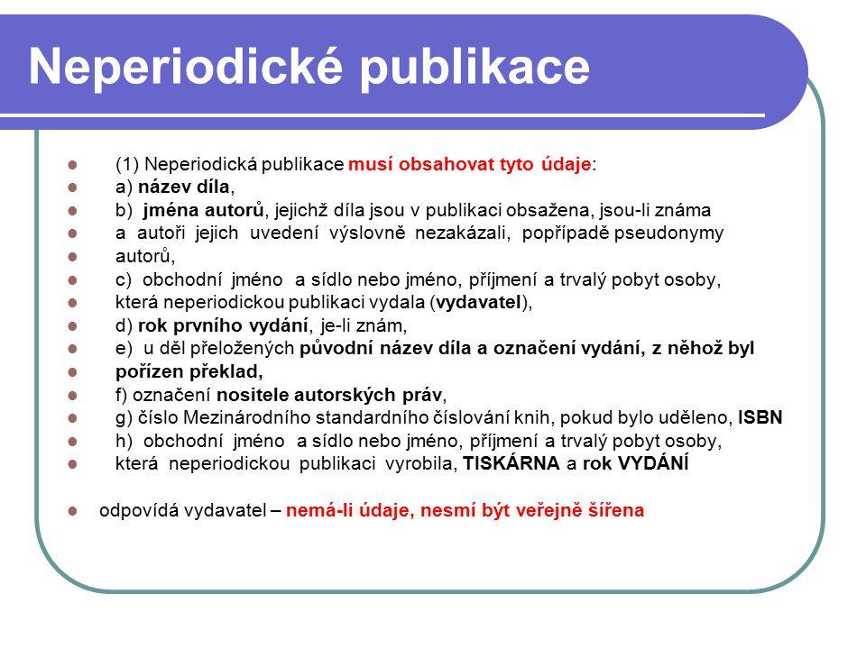 9 Neperiodické publikace (1) Neperiodická publikace musí obsahovat tyto údaje: a) název díla, b) jména autorů, jejichž díla jsou v publikaci obsažena,
