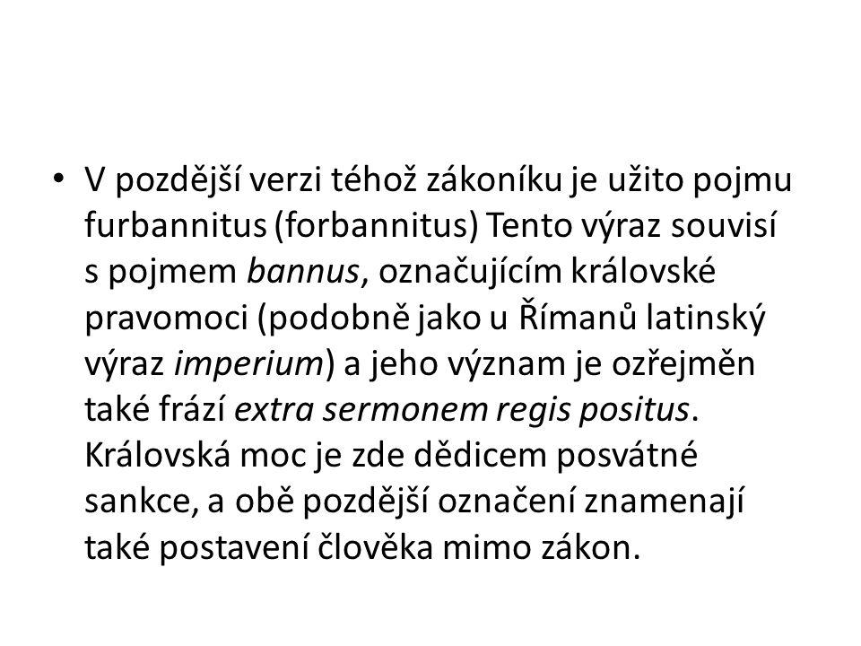 V pozdější verzi téhož zákoníku je užito pojmu furbannitus (forbannitus) Tento výraz souvisí s pojmem bannus, označujícím královské pravomoci (podobně