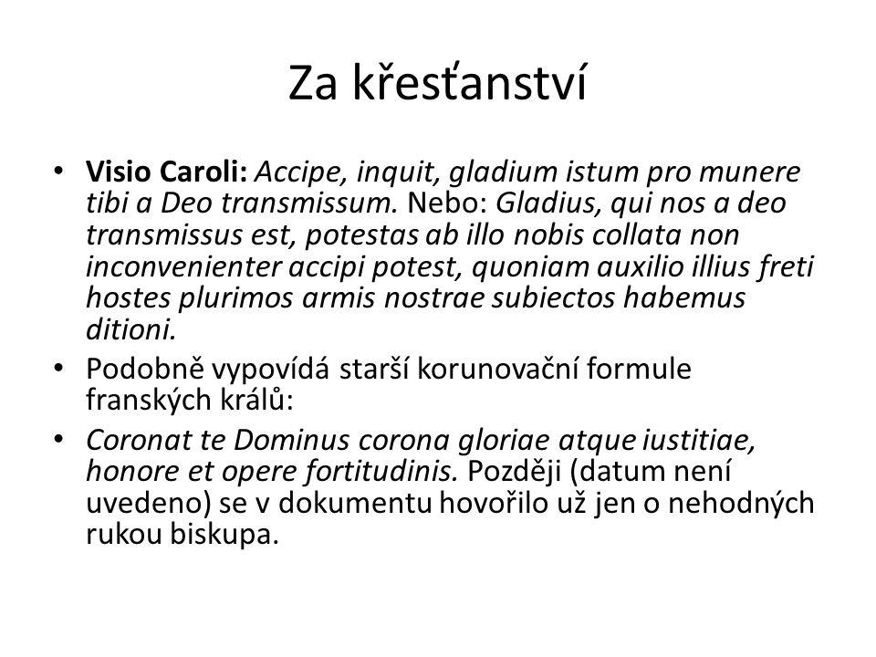 Za křesťanství Visio Caroli: Accipe, inquit, gladium istum pro munere tibi a Deo transmissum. Nebo: Gladius, qui nos a deo transmissus est, potestas a