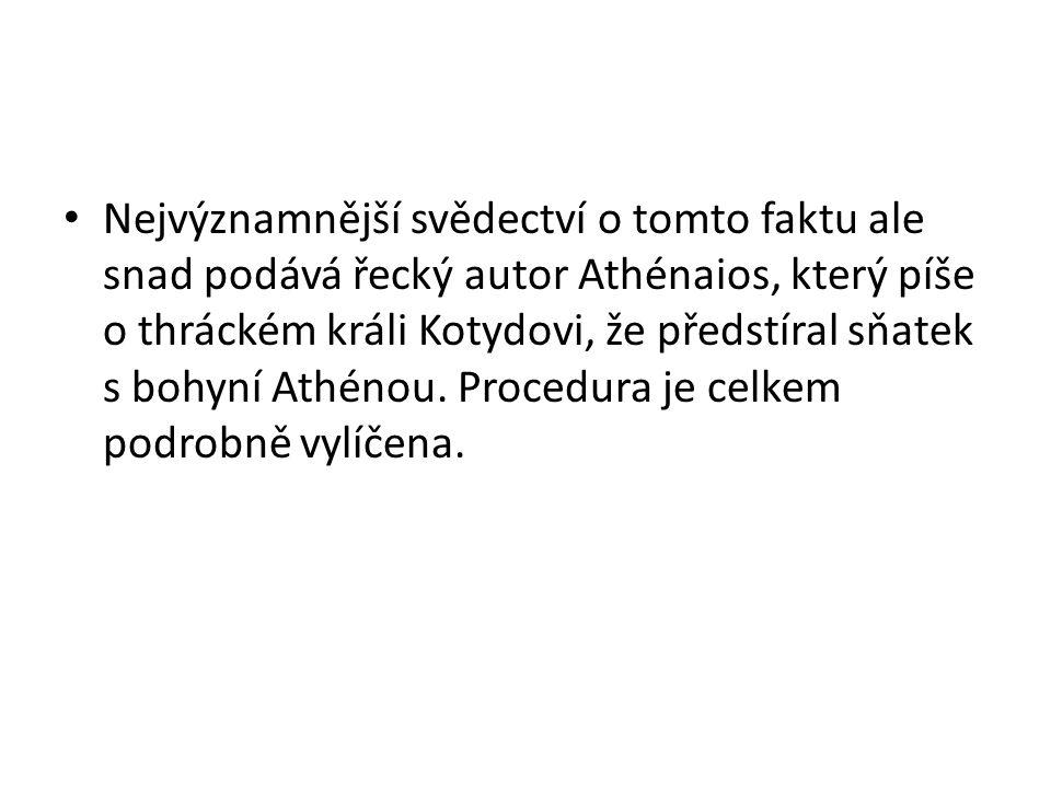 Nejvýznamnější svědectví o tomto faktu ale snad podává řecký autor Athénaios, který píše o thráckém králi Kotydovi, že předstíral sňatek s bohyní Athé