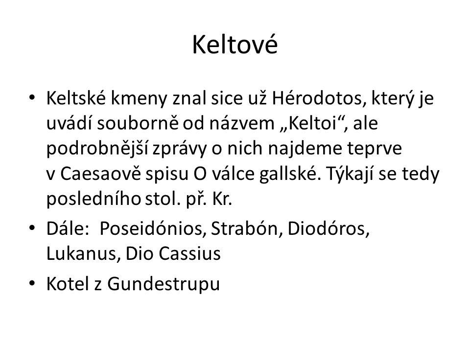 """Keltové Keltské kmeny znal sice už Hérodotos, který je uvádí souborně od názvem """"Keltoi"""", ale podrobnější zprávy o nich najdeme teprve v Caesaově spis"""