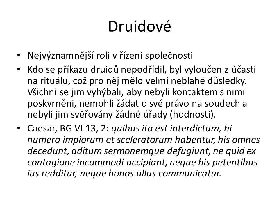 Druidové Nejvýznamnější roli v řízení společnosti Kdo se příkazu druidů nepodřídil, byl vyloučen z účasti na rituálu, což pro něj mělo velmi neblahé d