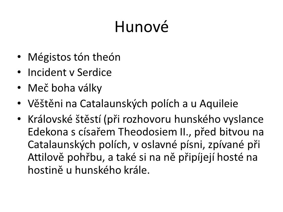 Hunové Mégistos tón theón Incident v Serdice Meč boha války Věštěni na Catalaunských polích a u Aquileie Královské štěstí (při rozhovoru hunského vysl