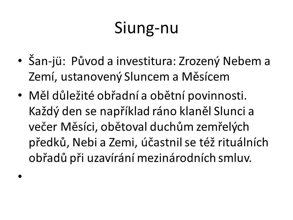 Siung-nu Šan-jü: Původ a investitura: Zrozený Nebem a Zemí, ustanovený Sluncem a Měsícem Měl důležité obřadní a obětní povinnosti. Každý den se napřík