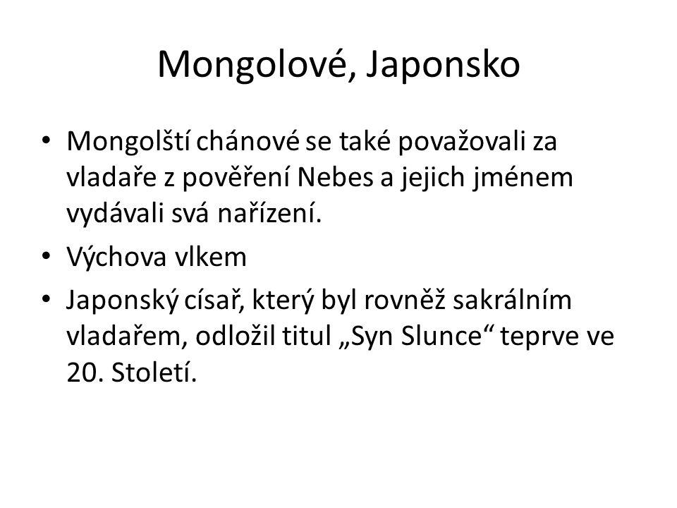 Mongolové, Japonsko Mongolští chánové se také považovali za vladaře z pověření Nebes a jejich jménem vydávali svá nařízení. Výchova vlkem Japonský cís