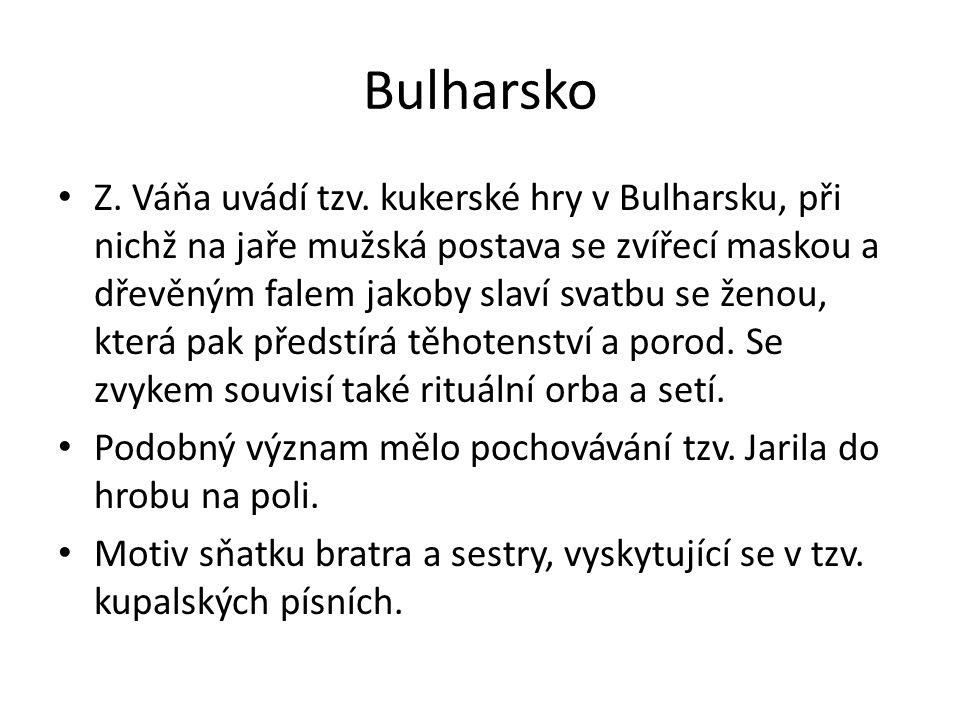 Bulharsko Z. Váňa uvádí tzv. kukerské hry v Bulharsku, při nichž na jaře mužská postava se zvířecí maskou a dřevěným falem jakoby slaví svatbu se ženo