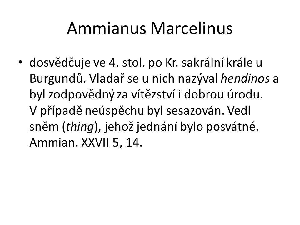 Ammianus Marcelinus dosvědčuje ve 4. stol. po Kr. sakrální krále u Burgundů. Vladař se u nich nazýval hendinos a byl zodpovědný za vítězství i dobrou