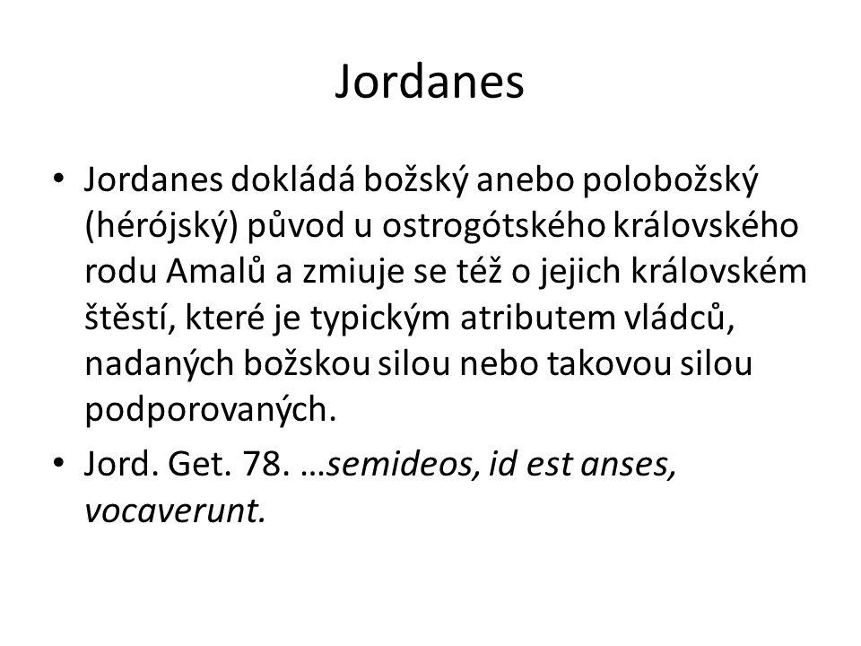 Jordanes Jordanes dokládá božský anebo polobožský (hérójský) původ u ostrogótského královského rodu Amalů a zmiuje se též o jejich královském štěstí,