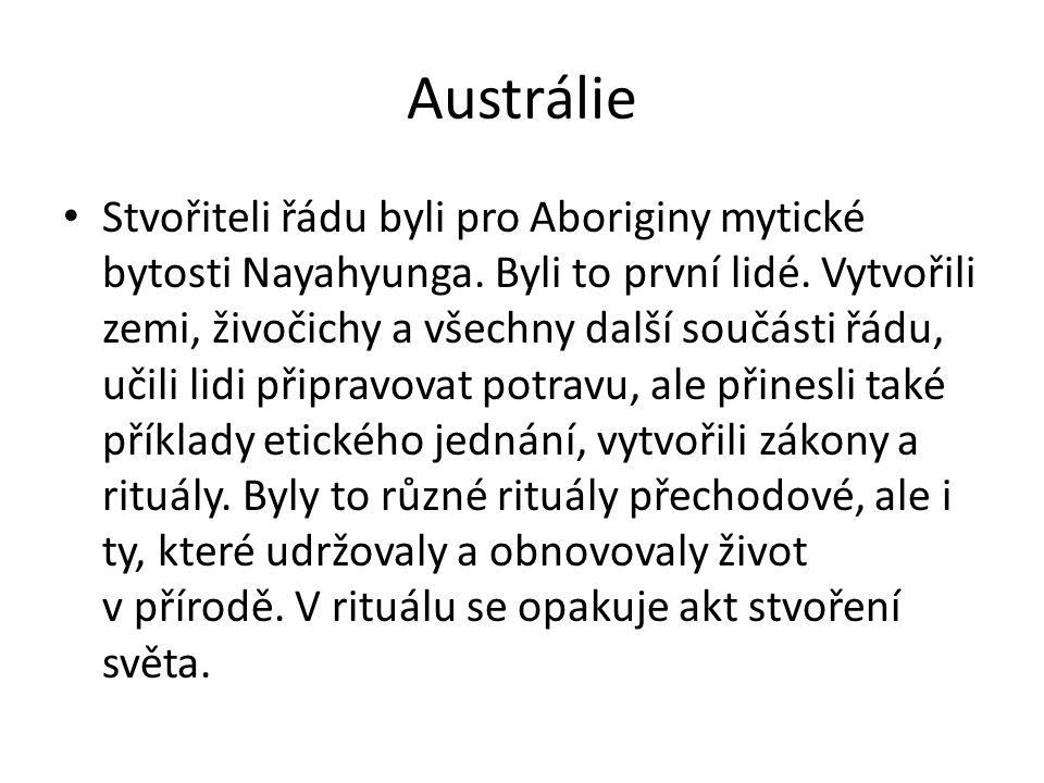 Austrálie Stvořiteli řádu byli pro Aboriginy mytické bytosti Nayahyunga. Byli to první lidé. Vytvořili zemi, živočichy a všechny další součásti řádu,