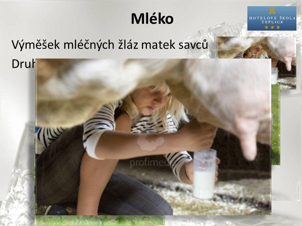 Mléko Výměšek mléčných žláz matek savců Druhy: kravské ovčí kozí buvolí...