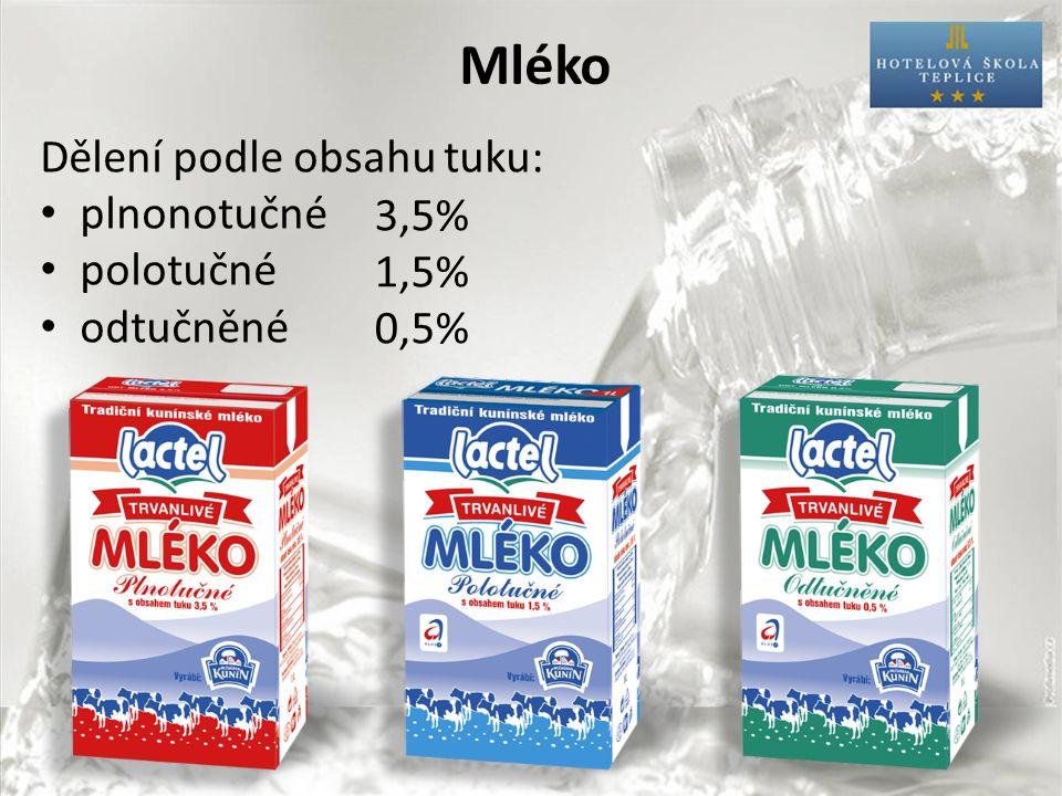 Mléko Dělení podle obsahu tuku: plnonotučné polotučné odtučněné 3,5% 1,5% 0,5%