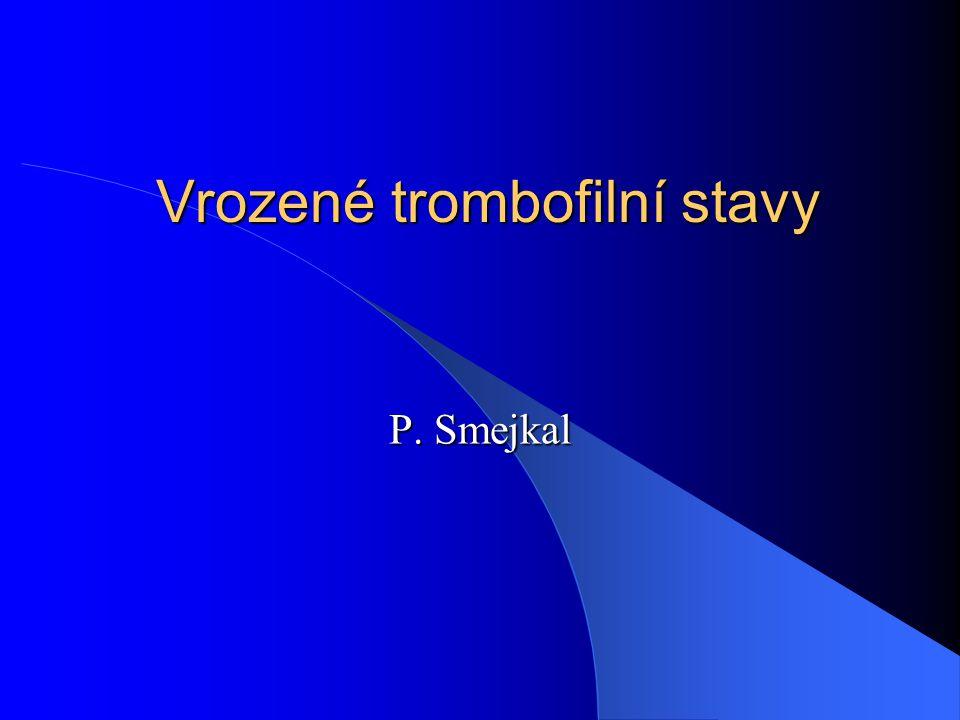 Rizikové faktory DVT - potvrzené vrozené: – faktor V Leiden – protrombin 20210A –  antitrombin III –  protein C –  protein S – dysfibrinogenémie smíšené: – faktor VIII  150% –  fibrinogen –  homocystein