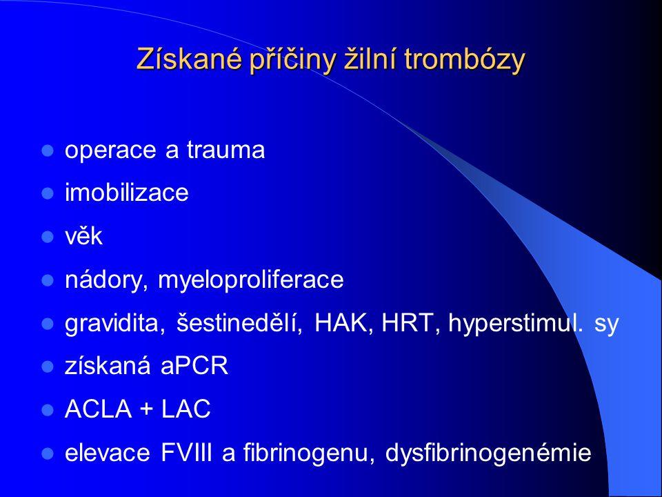 Získané příčiny žilní trombózy operace a trauma imobilizace věk nádory, myeloproliferace gravidita, šestinedělí, HAK, HRT, hyperstimul. sy získaná aPC