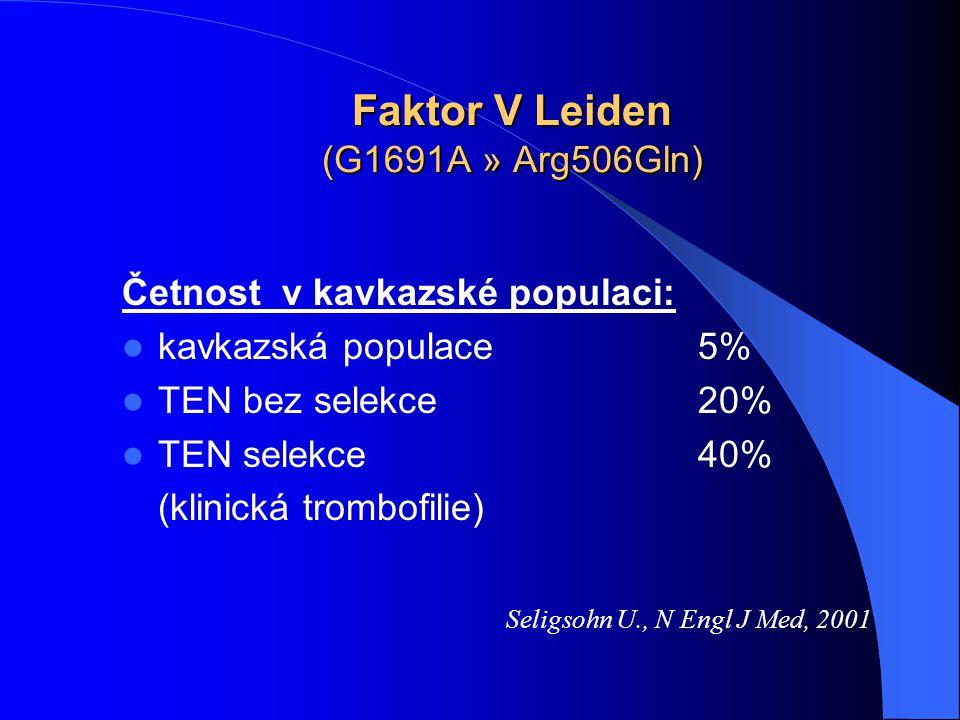 Faktor V Leiden (G1691A » Arg506Gln) Četnost v kavkazské populaci: kavkazská populace5% TEN bez selekce20% TEN selekce40% (klinická trombofilie) Selig