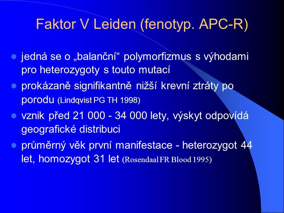 """Faktor V Leiden (fenotyp. APC-R) jedná se o """"balanční"""" polymorfizmus s výhodami pro heterozygoty s touto mutací prokázaně signifikantně nižší krevní z"""
