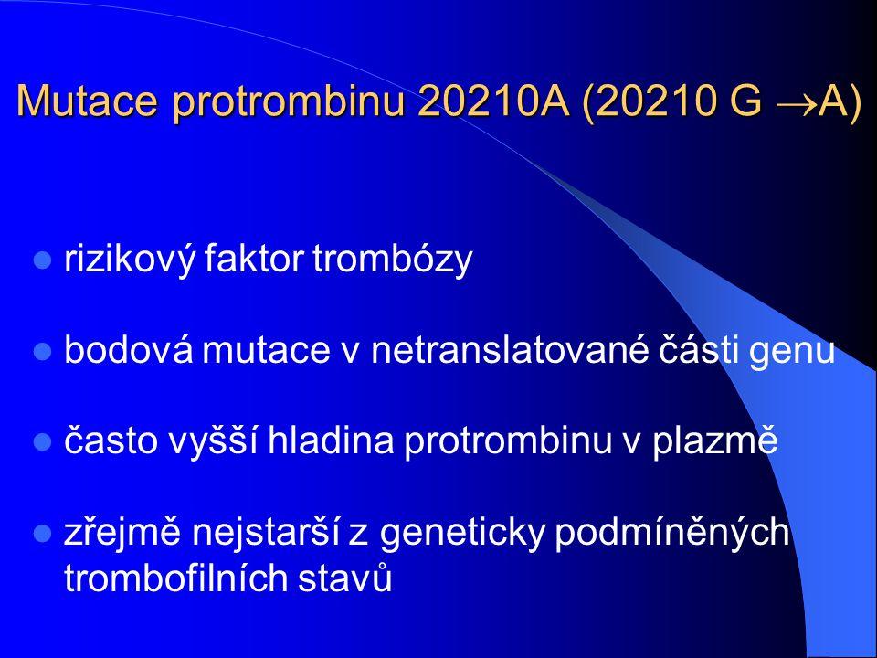 Mutace protrombinu 20210A (20210 G  A) rizikový faktor trombózy bodová mutace v netranslatované části genu často vyšší hladina protrombinu v plazmě z