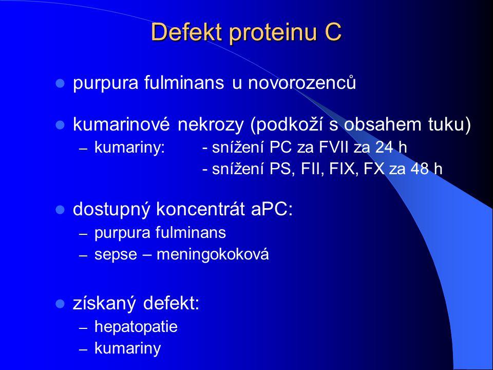 Defekt proteinu C purpura fulminans u novorozenců kumarinové nekrozy (podkoží s obsahem tuku) – kumariny:- snížení PC za FVII za 24 h - snížení PS, FI