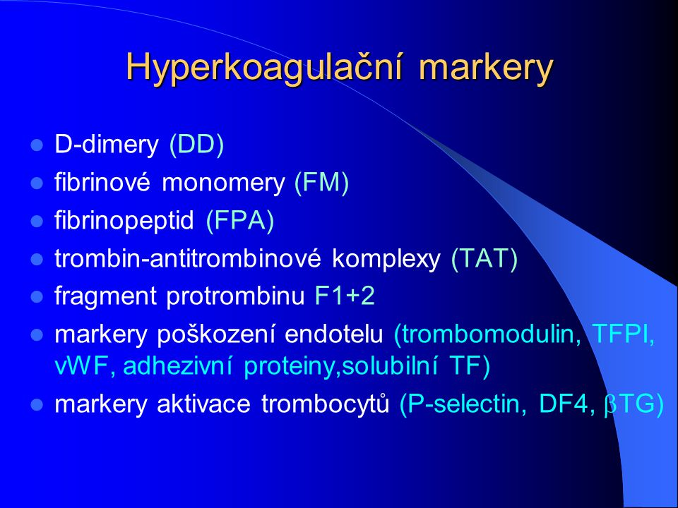 Hyperkoagulační markery D-dimery (DD) fibrinové monomery (FM) fibrinopeptid (FPA) trombin-antitrombinové komplexy (TAT) fragment protrombinu F1+2 mark